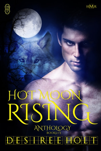 Hot Moon Rising - Volume 1 ebook by Desiree Holt