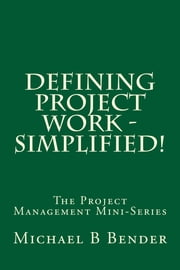 Defining Project Work - Simplified! ebook by Michael B Bender