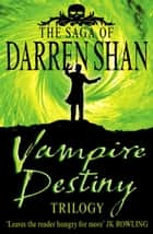 Vampire Destiny Trilogy (The Saga of Darren Shan) ebook by Darren Shan