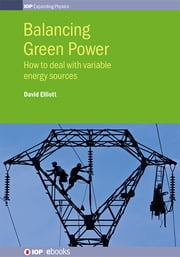 Balancing Green Power - How to deal with variable energy sources ebook by David Elliott