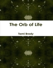 The Orb of Life ebook by Tami Brady
