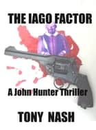 The Iago Factor ebook by Tony Nash