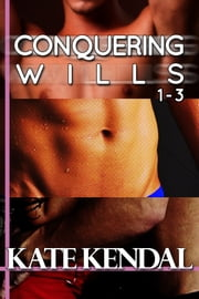 Conquering Wills #1-3 - My Best Friend's Big Brother ebook by Kate Kendal