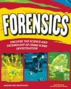 FORENSICS - UNCOVER THE SCIENCE AND TECHNOLOGY OF CRIME SCENE INVESTIGATION ebook by Carla Mooney, Samuel Carbaugh