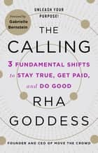 The Calling - 3 Fundamental Shifts to Stay True, Get Paid, and Do Good ebook by Rha Goddess, Gabrielle Bernstein