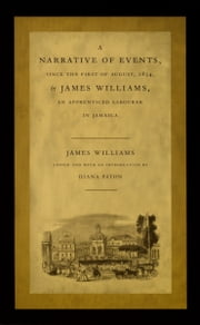 A Narrative of Events, since the First of August, 1834, by James Williams, an Apprenticed Labourer in Jamaica ebook by James Williams,Diana Paton,Walter D. Mignolo,Irene Silverblatt,Sonia Saldívar-Hull