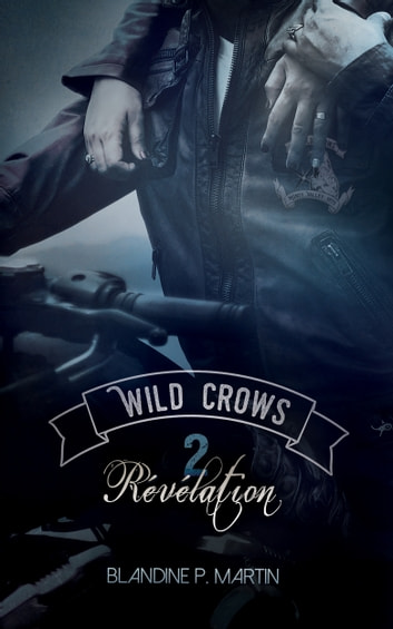 Wild Crows - 2.Révélation eBook by Blandine P. Martin