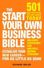 The Start Your Own Business Bible - 501 New Ventures You Can Launch Today ebook by Richard J Wallace