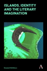 Islands, Identity and the Literary Imagination ebook by Elizabeth McMahon