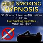 Quit Smoking Hypnosis: 30 Minutes of Positive Affirmations to Help You Quit Smoking Cigarettes While You Sleep (Quit Smoking Series Book 1) audiobook by Mindfulness Training