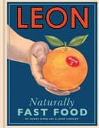 Leon: Naturally Fast Food eBook by Henry Dimbleby, John Vincent