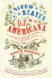 United States of Americana - Backyard Chickens, Burlesque Beauties, and Handmade Bitters: A Field Guide to the New American Roots Movement ebook by Kurt B. Reighley,Aaron Bagley