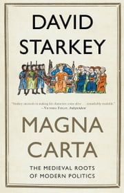 Magna Carta - The Medieval Roots of Modern Politics ebook by David Starkey