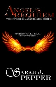 Angel's Requiem - Ringer's Masquerade Series, #3 ebook by Sarah J. Pepper