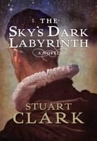 The Sky's Dark Labyrinth - The Sky's Dark Labyrinth Book I ebook by Stuart Clark