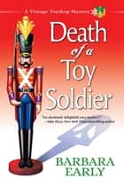 Death of a Toy Soldier - A Vintage Toyshop Mystery ebook by Barbara Early