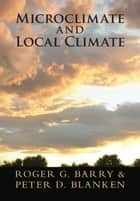 Microclimate and Local Climate ebook by Roger G. Barry, Peter D. Blanken