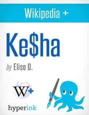Wikipedia+: Kesha (Ke$ha) ebook by Elise  O.