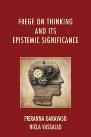 Frege on Thinking and Its Epistemic Significance ebook by Pieranna Garavaso,Nicla Vassallo