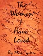 The Women I Have Loved ebook by Mia Moscato
