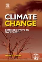 Climate Change - Observed impacts on Planet Earth ebook by Trevor M. Letcher
