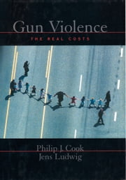 Gun Violence - The Real Costs ebook by Philip J. Cook,Jens Ludwig