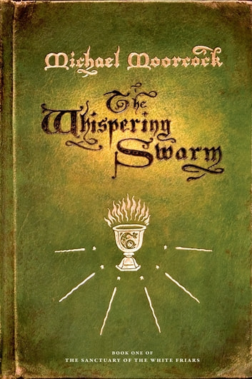 The Whispering Swarm - Book One of The Sanctuary of the White Friars ebook by Michael Moorcock