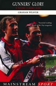 Gunners' Glory - 14 Milestones in Arsenal's History eBook by Graham Weaver