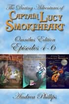Lucy Smokeheart Omnibus Edition: Episodes 4-6 ebook by Andrea Phillips