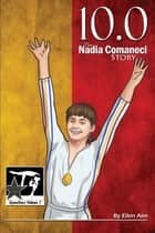 10.0: The Nadia Comaneci Story - GymnStars: Volume 7 ebook by Ellen Aim