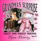Grandma's Surprise - Sally and Forest Friends ebook by Lynne Pickering