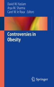 Controversies in Obesity ebook by David W. Haslam,Arya M. Sharma,Carel W. le Roux