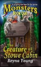 The Creature of Stowe Cabin ebook by Reyna Young