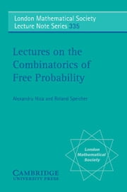 Lectures on the Combinatorics of Free Probability ebook by Nica, Alexandru
