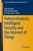 Pattern Analysis, Intelligent Security and the Internet of Things ebook by Ajith Abraham,Azah Kamilah Muda,Yun-Huoy Choo