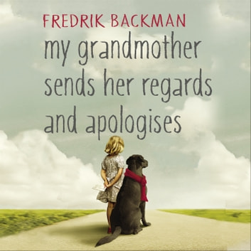 My Grandmother Sends Her Regards and Apologises audiobook by Fredrik Backman