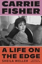 Carrie Fisher: A Life on the Edge e-bog by Sheila Weller