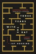 Three Years with the Rat - A Novel ebook by Jay Hosking