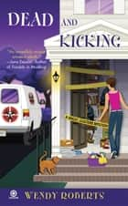 Dead and Kicking - A Ghost Dusters Mystery ebook by Wendy Roberts