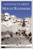 14 Fun Facts About Mount Rushmore eBook por Caitlind L. Alexander