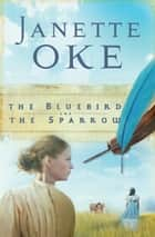 Bluebird and the Sparrow, The (Women of the West Book #10) ebook by Janette Oke