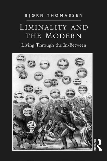 Liminality and the Modern - Living Through the In-Between ebook by Bjørn Thomassen