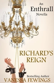 Richard's Reign - Enthrall Sessions, #6 ebook by Vanessa Fewings