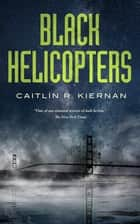 Black Helicopters ebook by Caitlin R. Kiernan