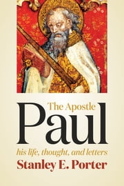 The Apostle Paul - His Life, Thought, and Letters ebook by Stanley E. Porter