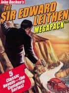 The Sir Edward Leithen MEGAPACK ™: The Complete 5-Book Series ebook by John Buchan