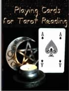 Playing Cards for Tarot - A Kobo book to keep near your playing cards ebook by Susan Lloyd