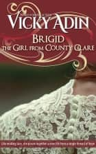 Brigid The Girl from County Clare eBook by Vicky Adin