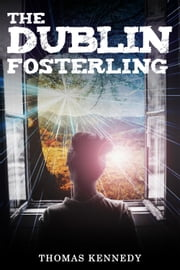 The Dublin Fosterling ebook by Thomas Kennedy