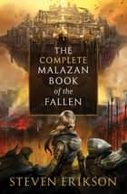 The Complete Malazan Book of the Fallen ebook by Steven Erikson